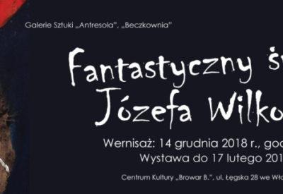 """""""Fantastyczny świat Józefa Wilkonia""""wystawa w Centrum Kultury Browar B we Włocławku"""